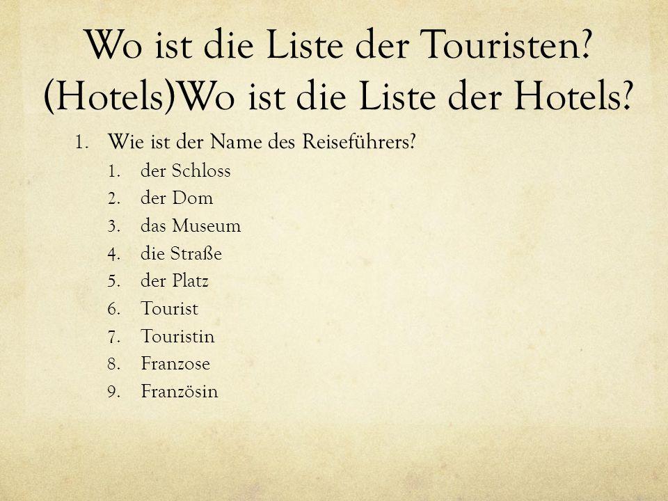 Wo ist die Liste der Touristen.(Hotels)Wo ist die Liste der Hotels.