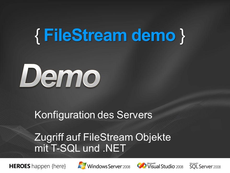 { FileStream demo } Konfiguration des Servers Zugriff auf FileStream Objekte mit T-SQL und.NET