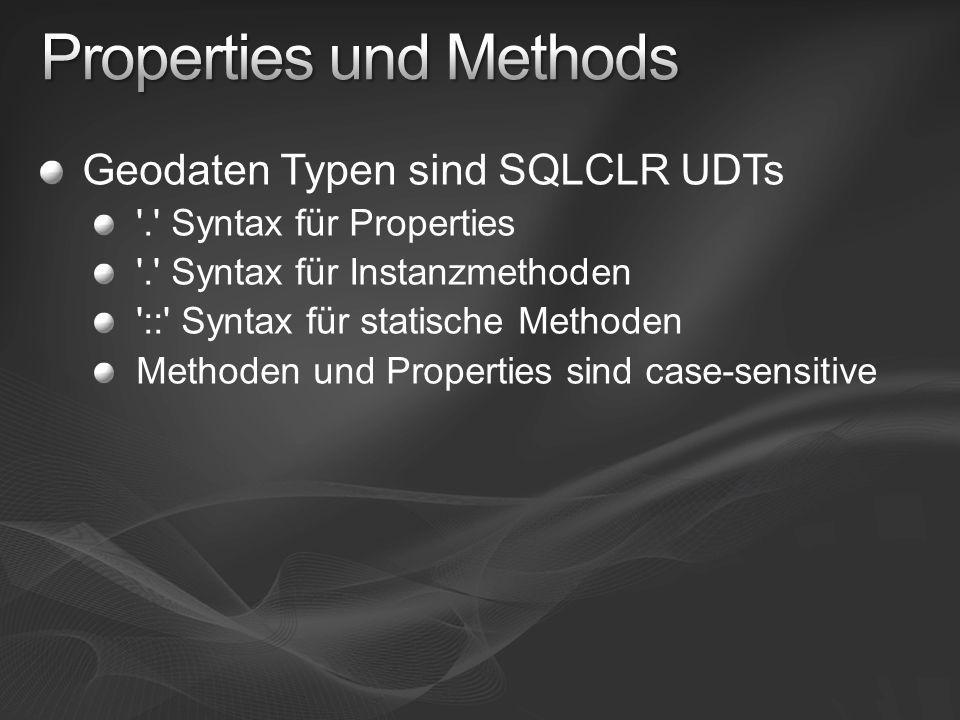 Geodaten Typen sind SQLCLR UDTs '.' Syntax für Properties '.' Syntax für Instanzmethoden '::' Syntax für statische Methoden Methoden und Properties si