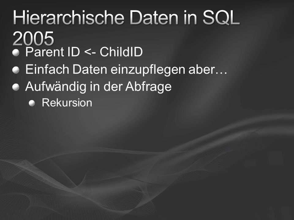 Parent ID <- ChildID Einfach Daten einzupflegen aber… Aufwändig in der Abfrage Rekursion