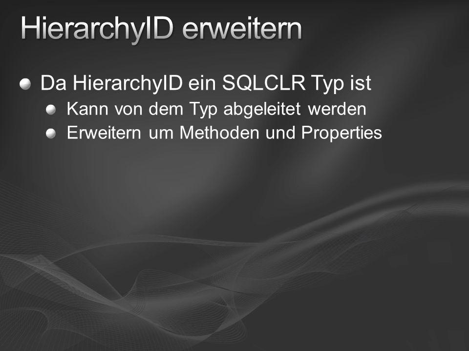 Da HierarchyID ein SQLCLR Typ ist Kann von dem Typ abgeleitet werden Erweitern um Methoden und Properties