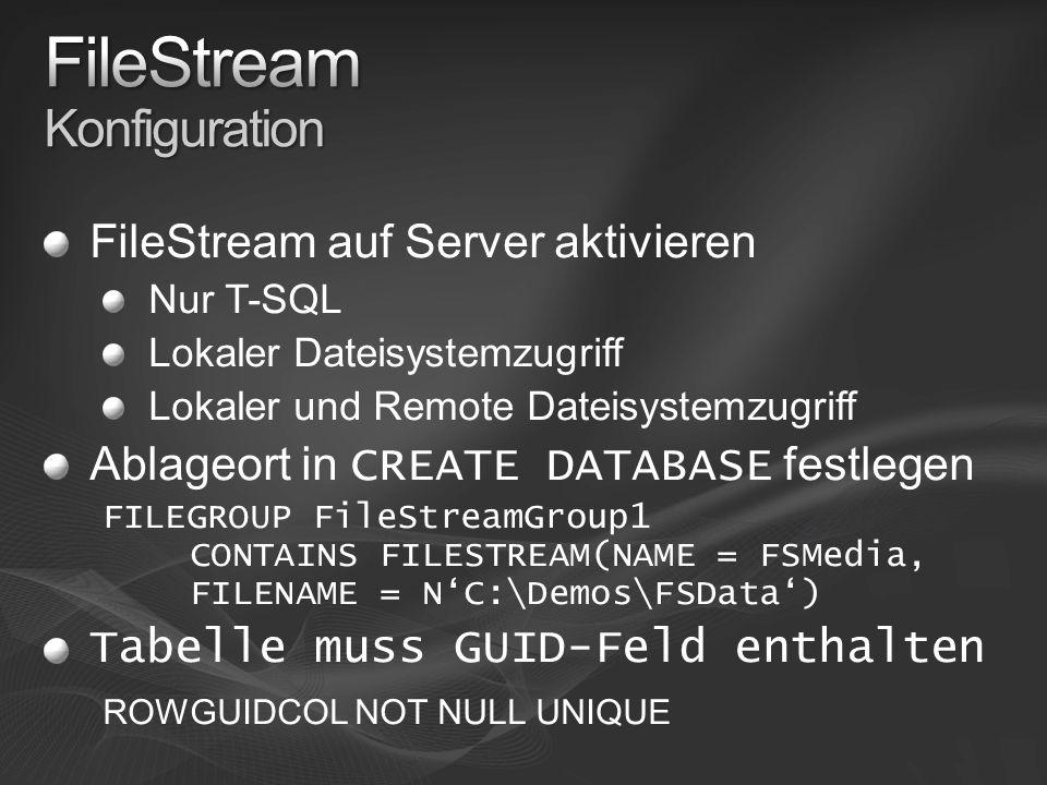 FileStream auf Server aktivieren Nur T-SQL Lokaler Dateisystemzugriff Lokaler und Remote Dateisystemzugriff Ablageort in CREATE DATABASE festlegen FIL