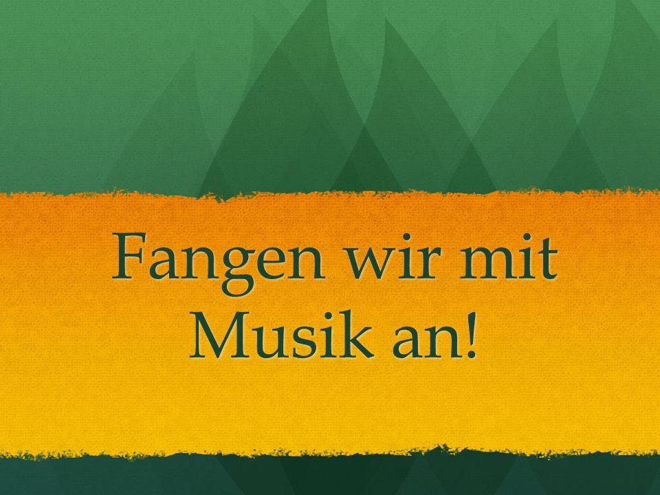 Fangen wir mit Musik an!