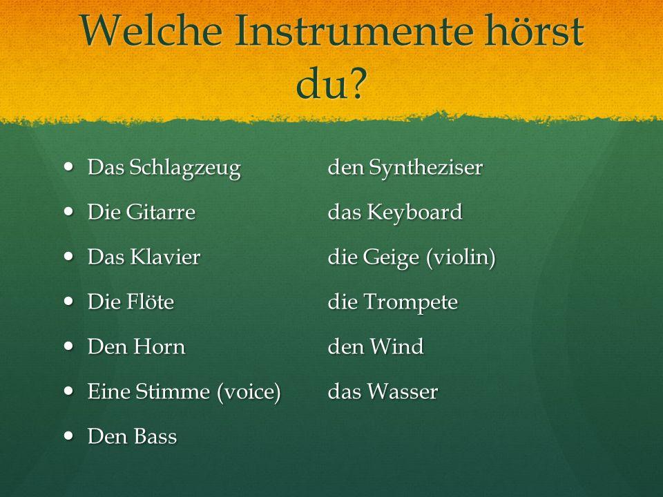 Welche Instrumente hörst du? Das Schlagzeugden Syntheziser Das Schlagzeugden Syntheziser Die Gitarredas Keyboard Die Gitarredas Keyboard Das Klavierdi