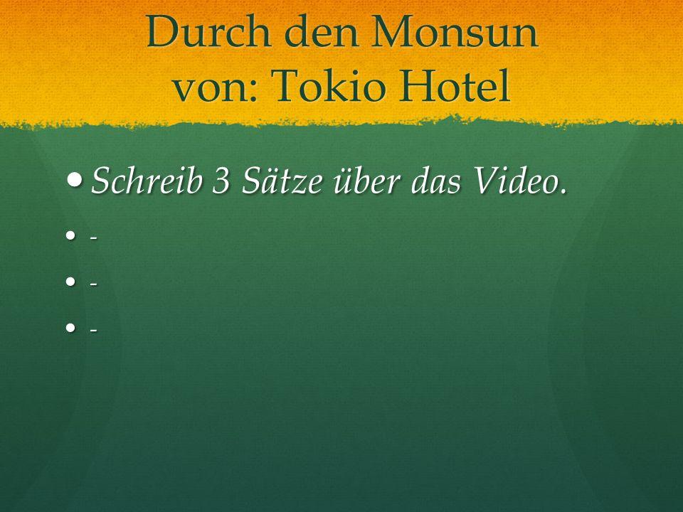 Durch den Monsun von: Tokio Hotel Schreib 3 Sätze über das Video. Schreib 3 Sätze über das Video. - - -