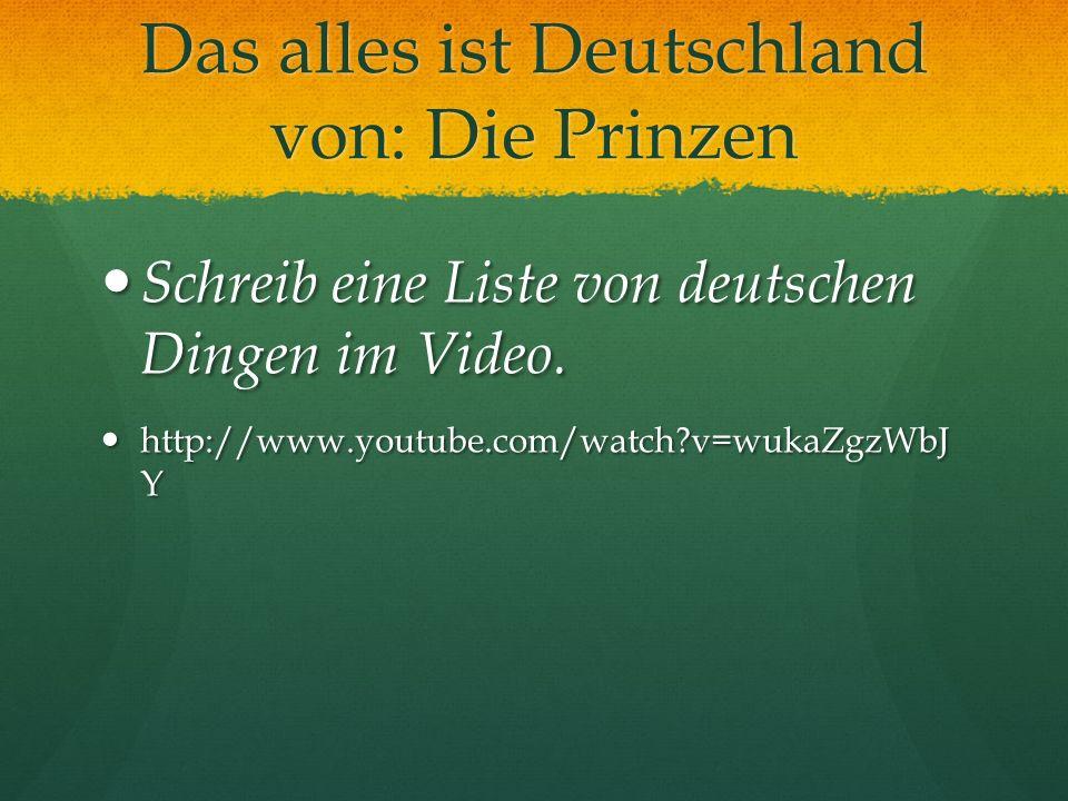 Das alles ist Deutschland von: Die Prinzen Schreib eine Liste von deutschen Dingen im Video. Schreib eine Liste von deutschen Dingen im Video. http://