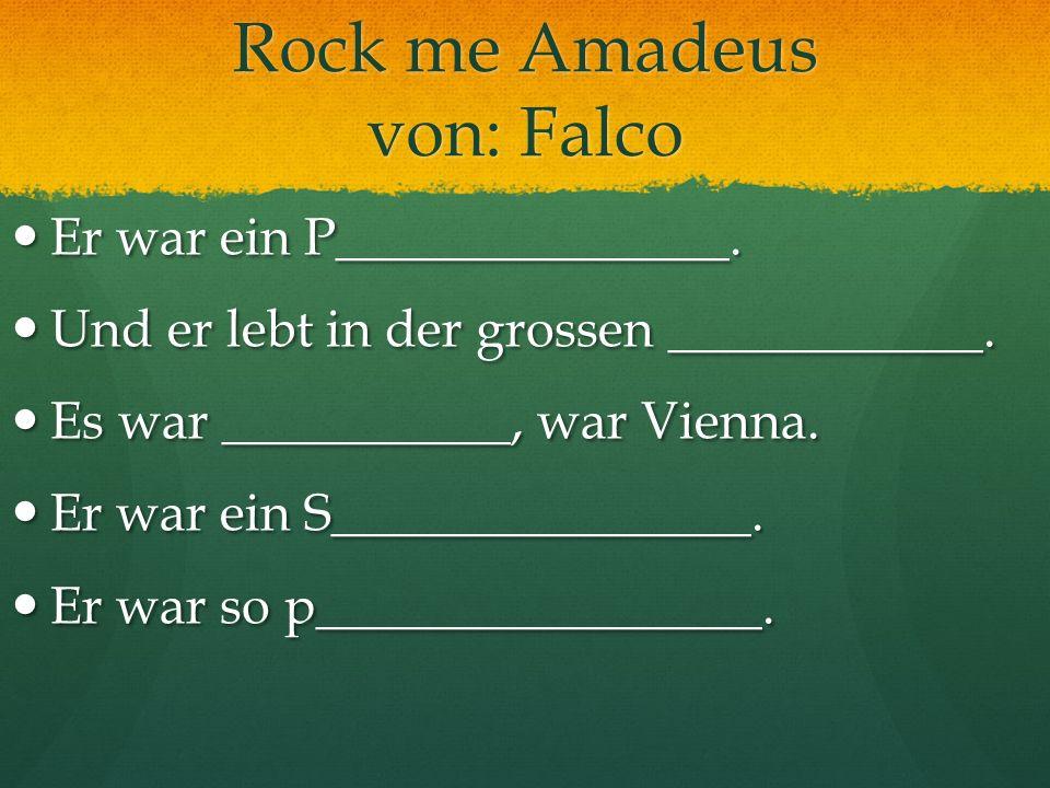 Rock me Amadeus von: Falco Er war ein P_______________. Er war ein P_______________. Und er lebt in der grossen ____________. Und er lebt in der gross