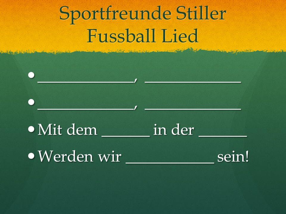 Sportfreunde Stiller Fussball Lied ____________, ____________ ____________, ____________ Mit dem ______ in der ______ Mit dem ______ in der ______ Wer