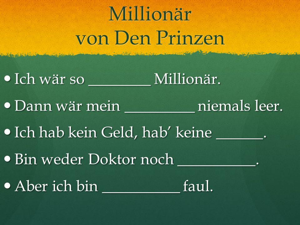 Millionär von Den Prinzen Ich wär so ________ Millionär. Ich wär so ________ Millionär. Dann wär mein _________ niemals leer. Dann wär mein _________