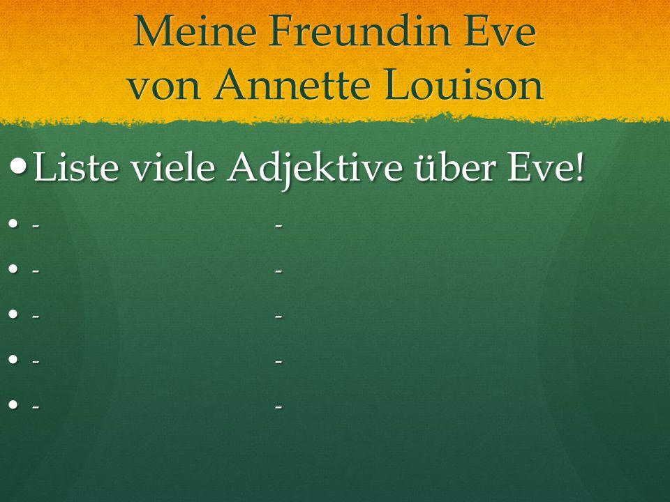 Meine Freundin Eve von Annette Louison Liste viele Adjektive über Eve! Liste viele Adjektive über Eve! -- --