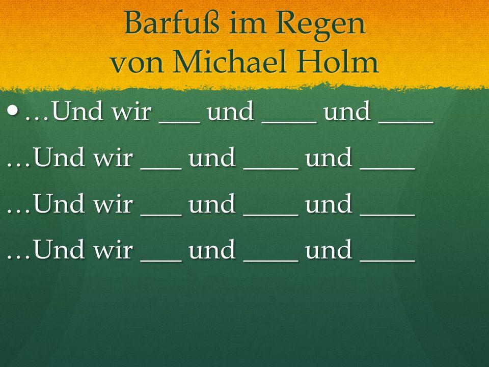 Barfuß im Regen von Michael Holm …Und wir ___ und ____ und ____ …Und wir ___ und ____ und ____ …Und wir ___ und ____ und ____