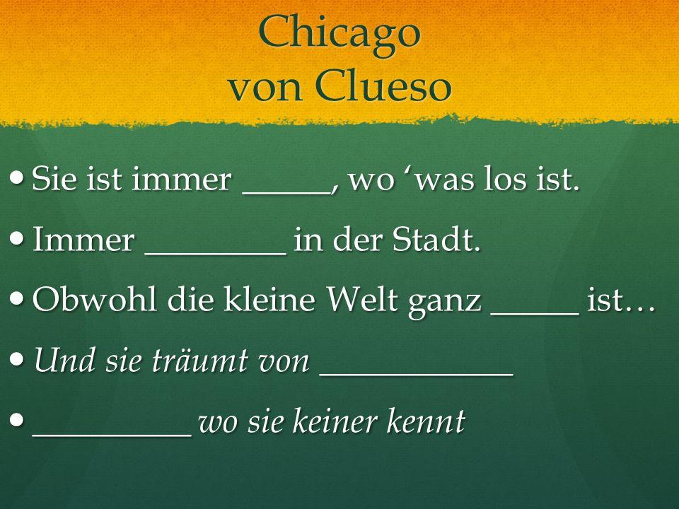 Chicago von Clueso Sie ist immer _____, wo was los ist. Sie ist immer _____, wo was los ist. Immer ________ in der Stadt. Immer ________ in der Stadt.