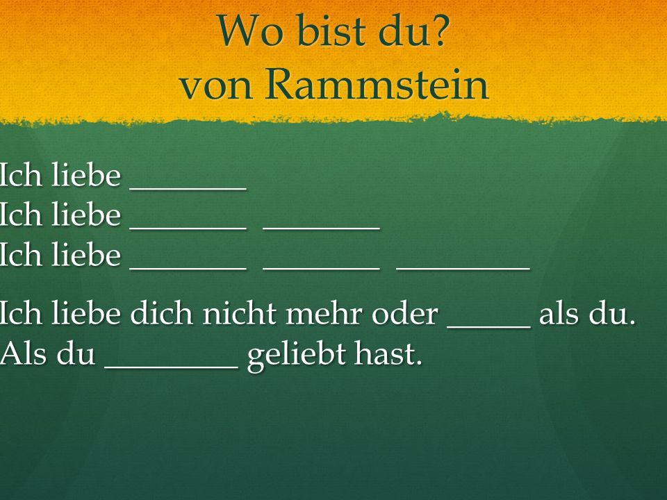 Wo bist du? von Rammstein Ich liebe _______ Ich liebe _______ _______ Ich liebe _______ _______ ________ Ich liebe _______ Ich liebe _______ _______ I
