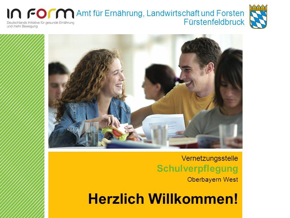Amt für Ernährung, Landwirtschaft und Forsten Fürstenfeldbruck Vernetzungsstelle Schulverpflegung Oberbayern West Herzlich Willkommen!