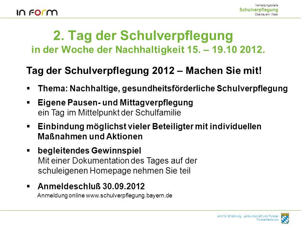 2. Tag der Schulverpflegung in der Woche der Nachhaltigkeit 15. – 19.10 2012. Vernetzungsstelle Schulverpflegung Oberbayern West Amt für Ernährung, La