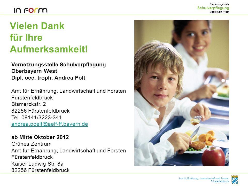 Vielen Dank für Ihre Aufmerksamkeit! Vernetzungsstelle Schulverpflegung Oberbayern West Dipl. oec. troph. Andrea Pölt Amt für Ernährung, Landwirtschaf