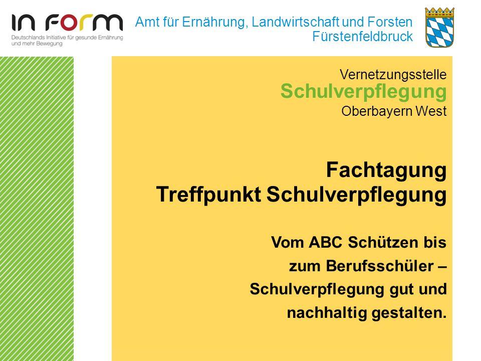 Amt für Ernährung, Landwirtschaft und Forsten Fürstenfeldbruck Vernetzungsstelle Schulverpflegung Oberbayern West Fachtagung Treffpunkt Schulverpflegu