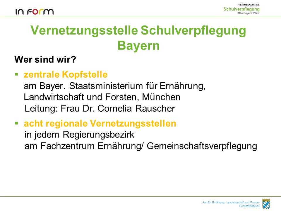 Amt für Ernährung, Landwirtschaft und Forsten Fürstenfeldbruck Vernetzungsstelle Schulverpflegung Bayern Wer sind wir? zentrale Kopfstelle am Bayer. S