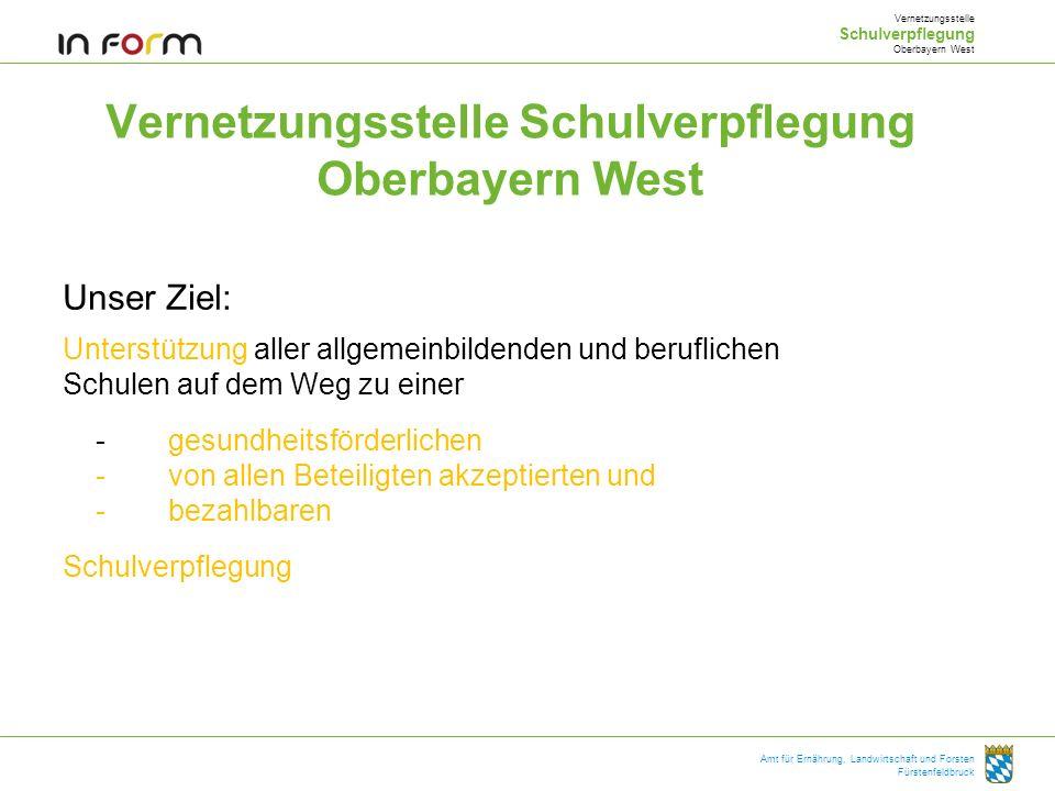 Amt für Ernährung, Landwirtschaft und Forsten Fürstenfeldbruck Vernetzungsstelle Schulverpflegung Oberbayern West Unser Ziel: Unterstützung aller allg