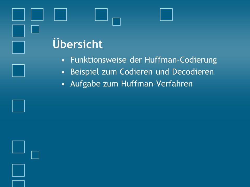 Übersicht Funktionsweise der Huffman-Codierung Beispiel zum Codieren und Decodieren Aufgabe zum Huffman-Verfahren