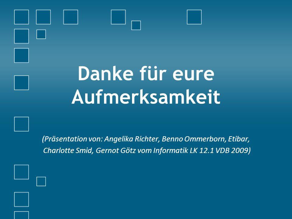 Danke für eure Aufmerksamkeit (Präsentation von: Angelika Richter, Benno Ommerborn, Etibar, Charlotte Smid, Gernot Götz vom Informatik LK 12.1 VDB 2009)