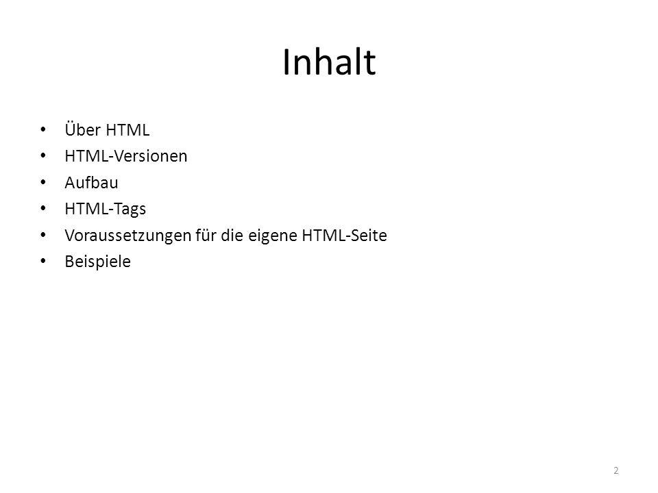 Inhalt Über HTML HTML-Versionen Aufbau HTML-Tags Voraussetzungen für die eigene HTML-Seite Beispiele 2