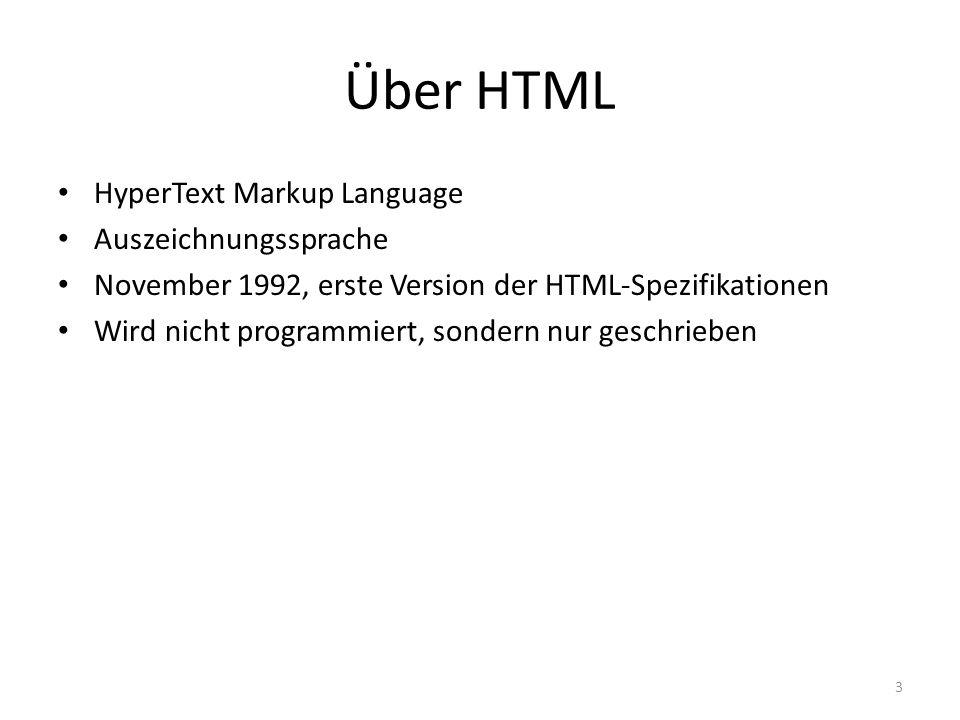 Über HTML HyperText Markup Language Auszeichnungssprache November 1992, erste Version der HTML-Spezifikationen Wird nicht programmiert, sondern nur ge