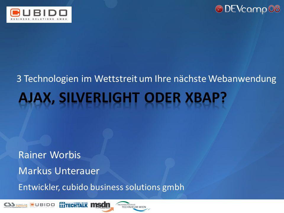 3 Technologien im Wettstreit um Ihre nächste Webanwendung Rainer Worbis Markus Unterauer Entwickler, cubido business solutions gmbh
