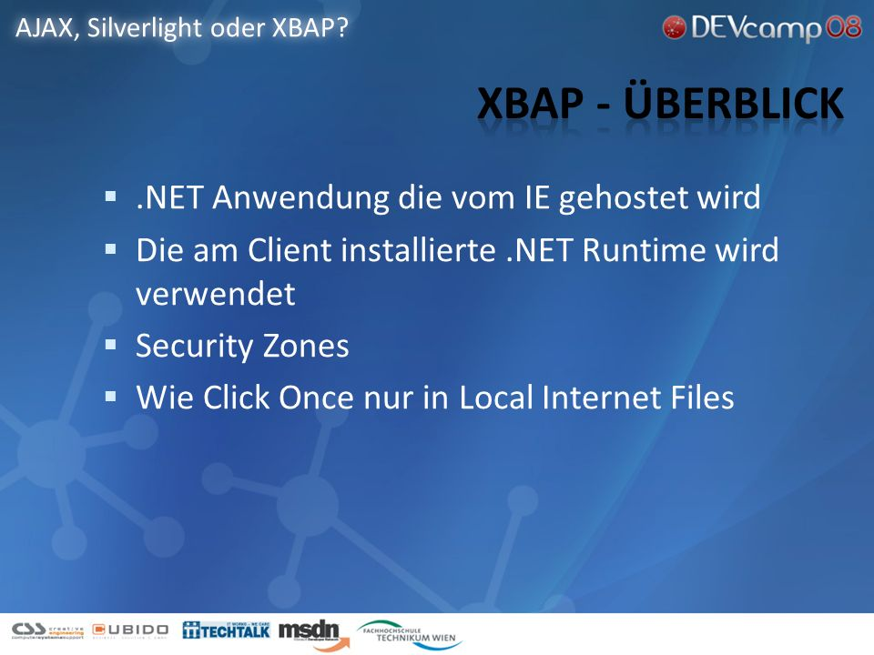 .NET Anwendung die vom IE gehostet wird Die am Client installierte.NET Runtime wird verwendet Security Zones Wie Click Once nur in Local Internet Files AJAX, Silverlight oder XBAP
