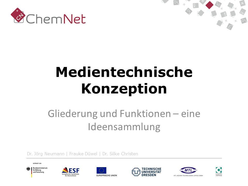 Medientechnische Konzeption Gliederung und Funktionen – eine Ideensammlung Dr. Jörg Neumann | Frauke Düwel | Dr. Silke Christen