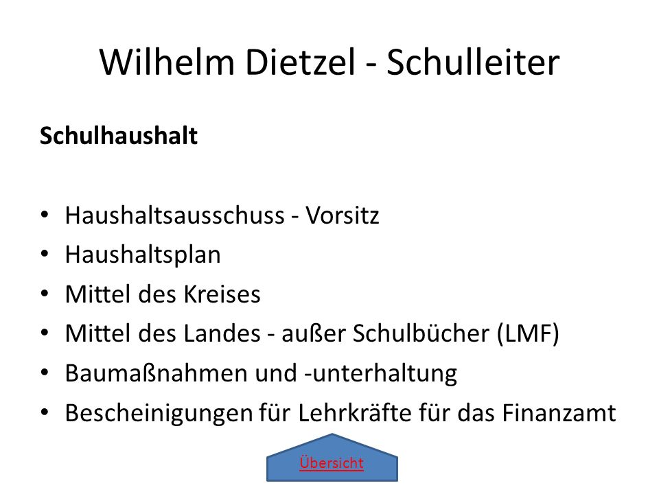 Übersicht Wilhelm Dietzel - Schulleiter Schulhaushalt Haushaltsausschuss - Vorsitz Haushaltsplan Mittel des Kreises Mittel des Landes - außer Schulbüc