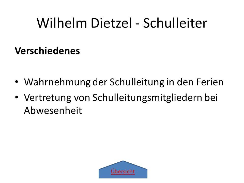 Übersicht Wilhelm Dietzel - Schulleiter Verschiedenes Wahrnehmung der Schulleitung in den Ferien Vertretung von Schulleitungsmitgliedern bei Abwesenhe