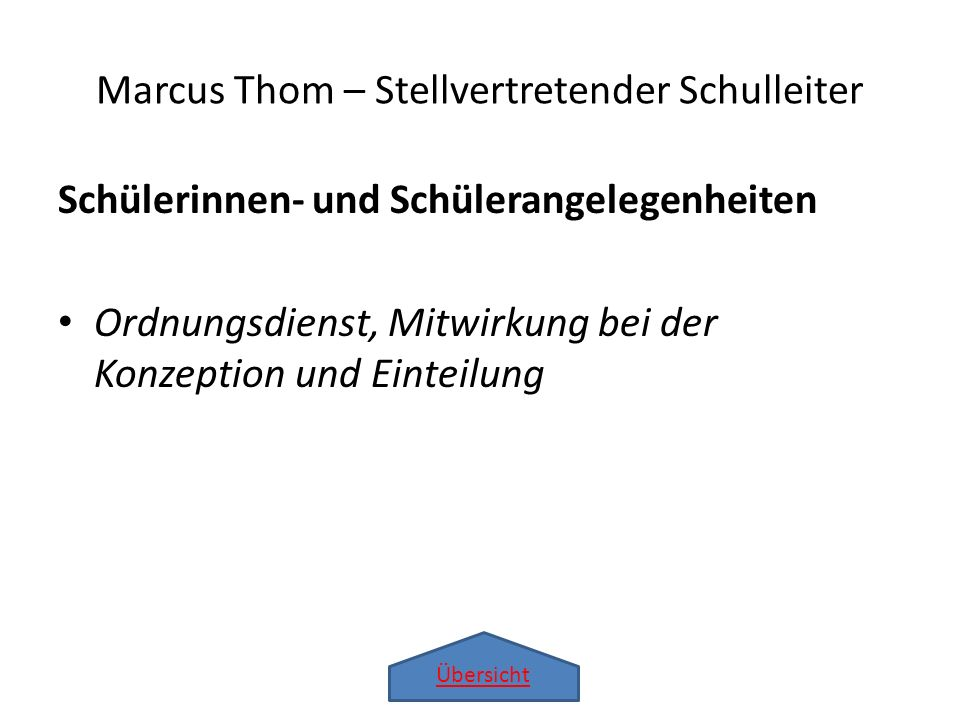 Übersicht Schülerinnen- und Schülerangelegenheiten Ordnungsdienst, Mitwirkung bei der Konzeption und Einteilung Marcus Thom – Stellvertretender Schull