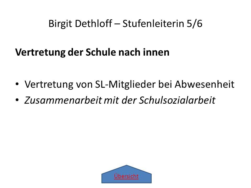 Übersicht Vertretung der Schule nach innen Vertretung von SL-Mitglieder bei Abwesenheit Zusammenarbeit mit der Schulsozialarbeit Birgit Dethloff – Stu