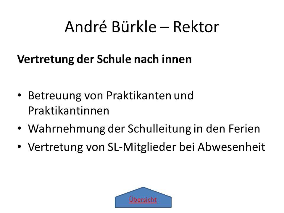 Übersicht André Bürkle – Rektor Vertretung der Schule nach innen Betreuung von Praktikanten und Praktikantinnen Wahrnehmung der Schulleitung in den Fe