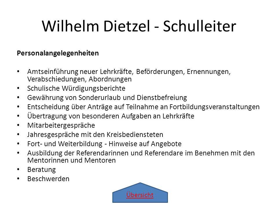 Übersicht Wilhelm Dietzel - Schulleiter Schülerinnen- und Schülerangelegenheiten Entscheidung über die Aufnahmen von Schülerinnen und Schülern Pädagogische Maßnahmen im Einvernehmen mit den Klassen- und Stufenleitungen, 3.
