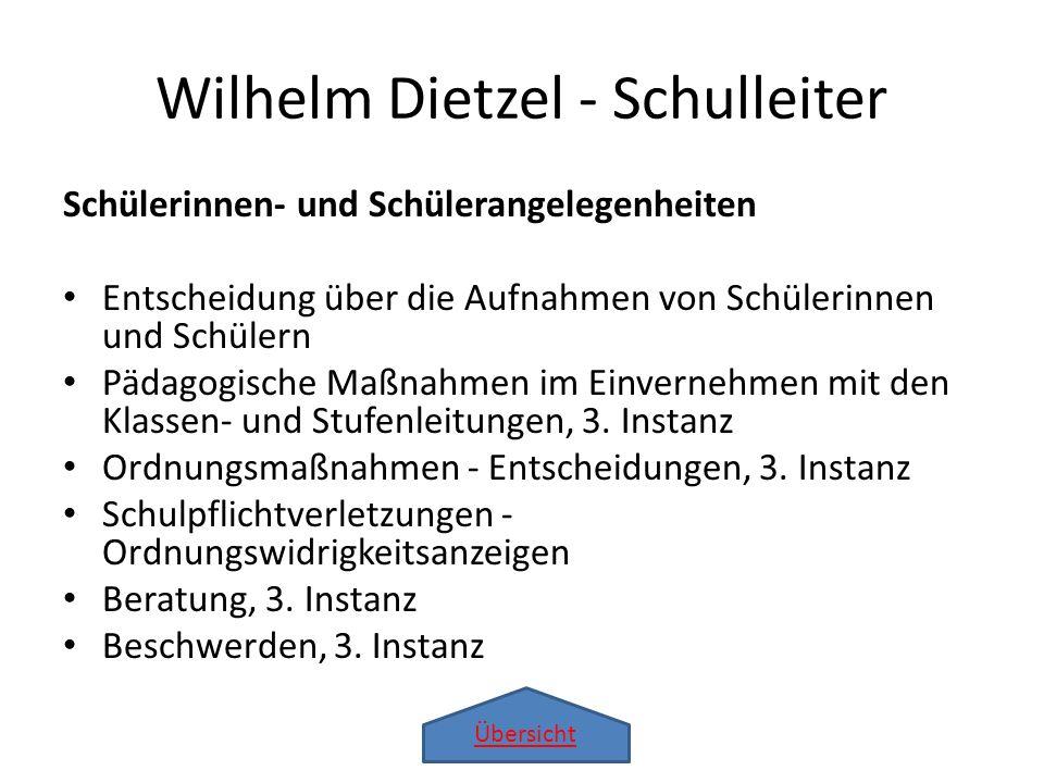 Übersicht Wilhelm Dietzel - Schulleiter Schülerinnen- und Schülerangelegenheiten Entscheidung über die Aufnahmen von Schülerinnen und Schülern Pädagog