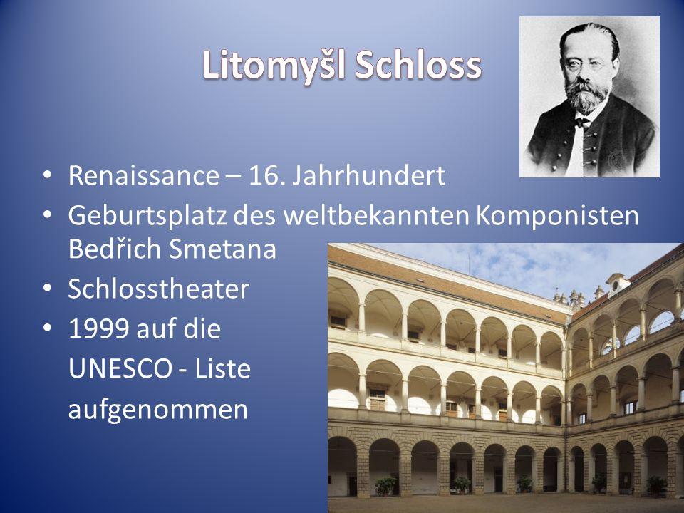 Renaissance – 16. Jahrhundert Geburtsplatz des weltbekannten Komponisten Bedřich Smetana Schlosstheater 1999 auf die UNESCO - Liste aufgenommen