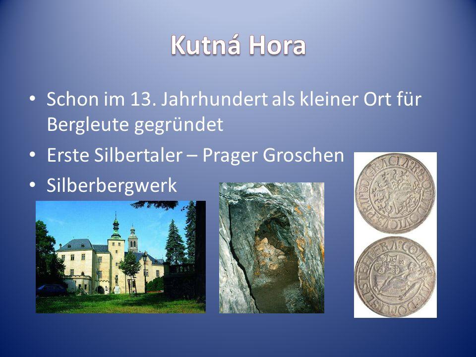 Schon im 13. Jahrhundert als kleiner Ort für Bergleute gegründet Erste Silbertaler – Prager Groschen Silberbergwerk