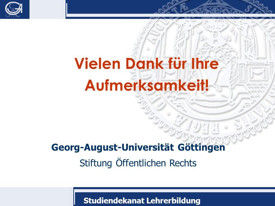 Georg-August-Universität Göttingen Stiftung Öffentlichen Rechts Studiendekanat Lehrerbildung Vielen Dank für Ihre Aufmerksamkeit!