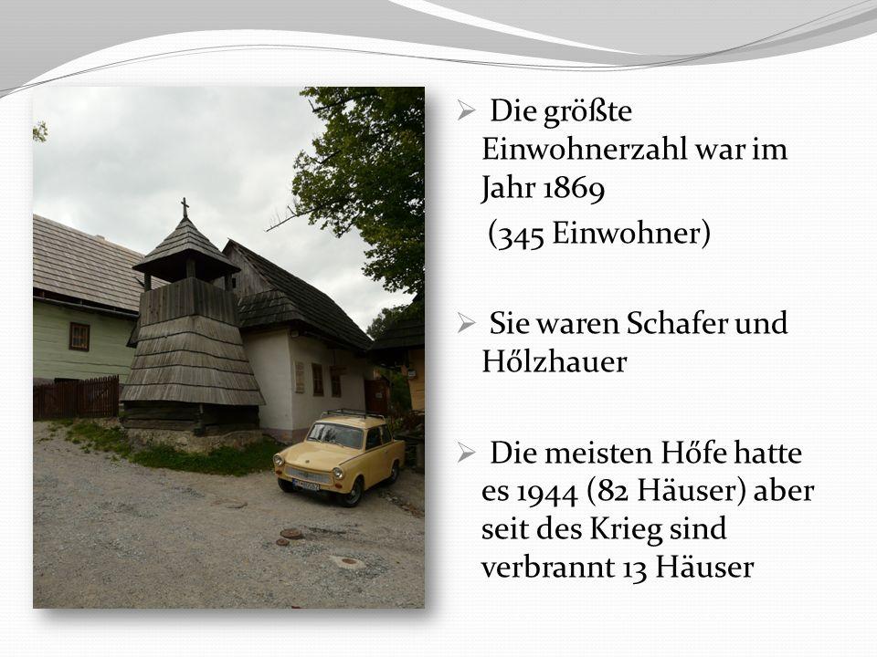 Die größte Einwohnerzahl war im Jahr 1869 (345 Einwohner) Sie waren Schafer und Hőlzhauer Die meisten Hőfe hatte es 1944 (82 Häuser) aber seit des Krieg sind verbrannt 13 Häuser