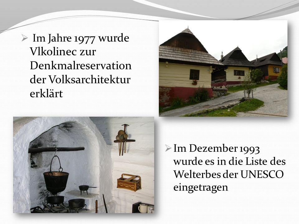 Im Dezember 1993 wurde es in die Liste des Welterbes der UNESCO eingetragen Im Jahre 1977 wurde Vlkolinec zur Denkmalreservation der Volksarchitektur erklärt