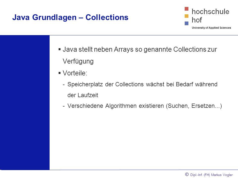 © Dipl.-Inf. (FH) Markus Vogler University of Applied Sciences Java Grundlagen – Collections Java stellt neben Arrays so genannte Collections zur Verf