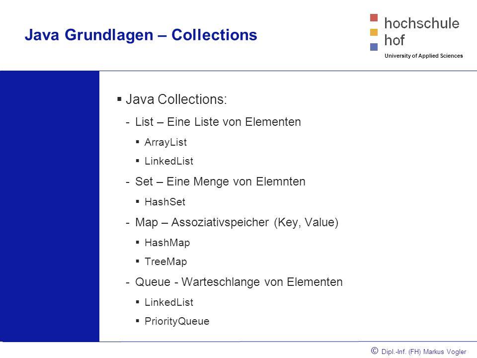 © Dipl.-Inf. (FH) Markus Vogler University of Applied Sciences Java Grundlagen – Collections Java Collections: -List – Eine Liste von Elementen ArrayL
