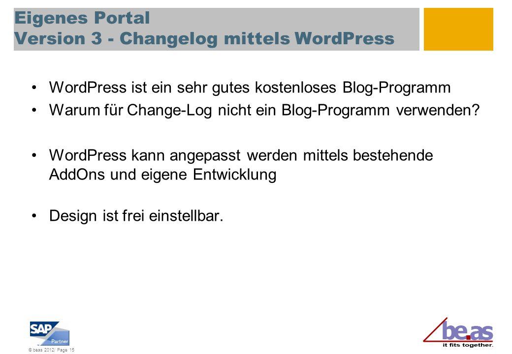 © beas 2012/ Page 15 Eigenes Portal Version 3 - Changelog mittels WordPress WordPress ist ein sehr gutes kostenloses Blog-Programm Warum für Change-Lo