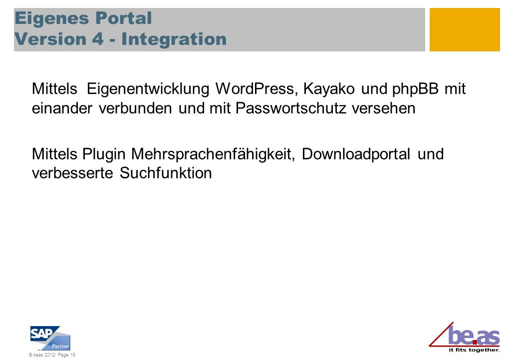© beas 2012/ Page 16 Eigenes Portal Version 4 - Integration Mittels Eigenentwicklung WordPress, Kayako und phpBB mit einander verbunden und mit Passwo