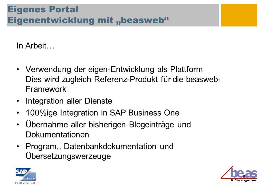 © beas 2012/ Page 17 Eigenes Portal Eigenentwicklung mit beasweb In Arbeit… Verwendung der eigen-Entwicklung als Plattform Dies wird zugleich Referenz