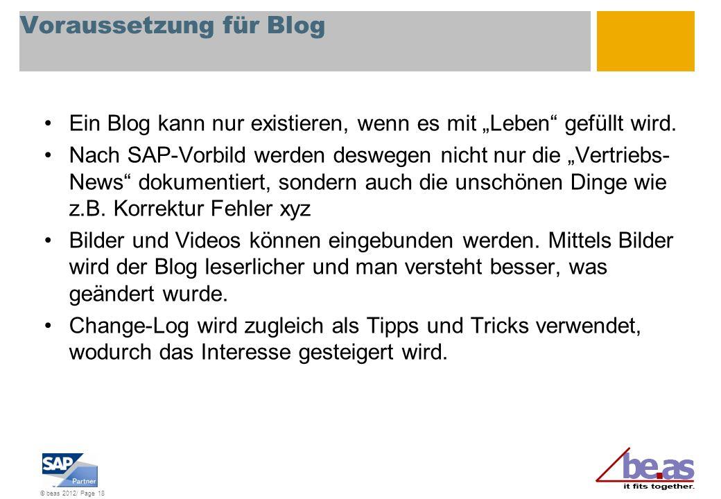 © beas 2012/ Page 18 Voraussetzung für Blog Ein Blog kann nur existieren, wenn es mit Leben gefüllt wird. Nach SAP-Vorbild werden deswegen nicht nur d