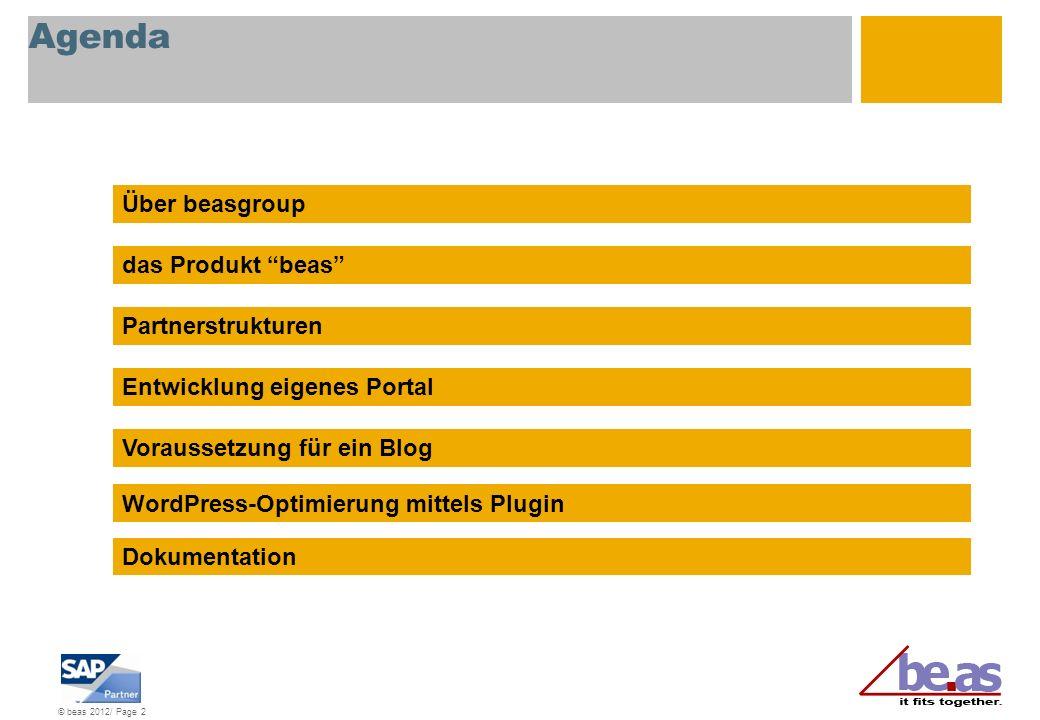 © beas 2012/ Page 2 Agenda Über beasgroup das Produkt beas Partnerstrukturen Entwicklung eigenes Portal Voraussetzung für ein Blog WordPress-Optimieru