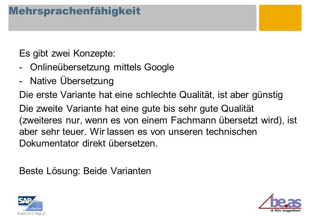 © beas 2012/ Page 22 Mehrsprachenfähigkeit Es gibt zwei Konzepte: -Onlineübersetzung mittels Google -Native Übersetzung Die erste Variante hat eine sc